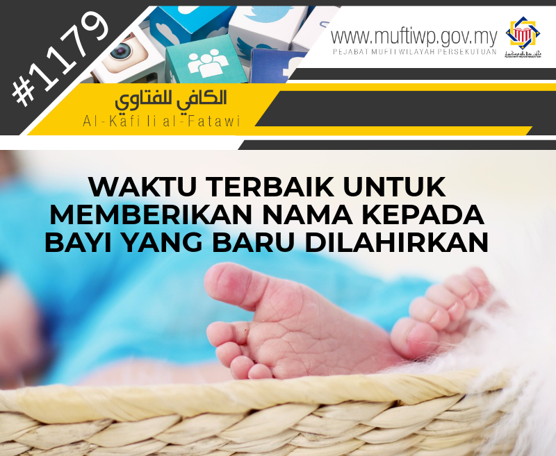 Pejabat Mufti Wilayah Persekutuan Al Kafi 1179 Waktu Terbaik Untuk Memberikan Nama Kepada Bayi Yang Baru Dilahirkan